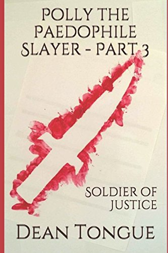 Read Online Polly the Paedophile Slayer - Part 3: Soldier of Justice pdf epub