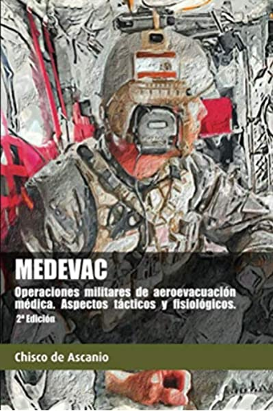 MEDEVAC. Operaciones militares de Aeroevacuación Médica. Aspectos tácticos y fisiológicos. 2ª Ed: Amazon.es: de Ascanio, Chisco, de Ascanio, Chisco, Garcia, Daniel: Libros