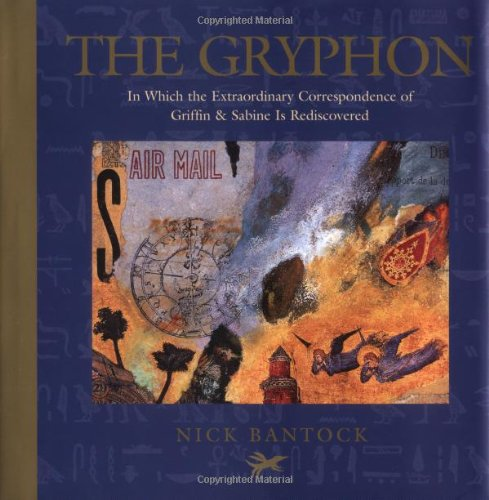The Gryphon: In Which the Extraordinary Correspondence of Griffin & Sabine Is Rediscovered, Bantock, Nick