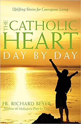 The Catholic Heart Day by Day by Richard Beyer (2008-11-01)