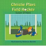 BY O'Hara, Susan ( Author ) [ CHRISTIE PLAYS FIELD HOCKEY ] Apr-2014 [ Paperback ]