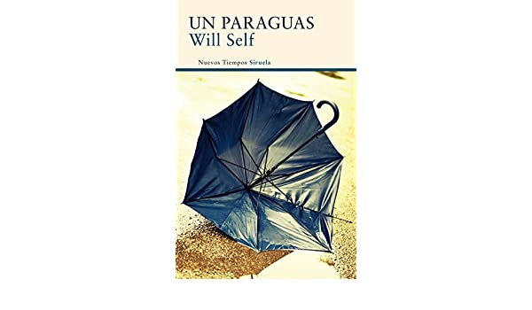 Amazon.com: Un paraguas (Nuevos Tiempos) (Spanish Edition) eBook: Will Self, Daniel Gascón: Kindle Store