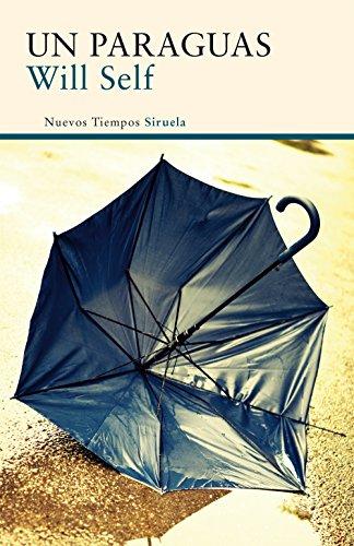 Un paraguas (Nuevos Tiempos) (Spanish Edition) by [Self, Will]