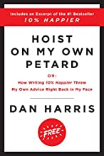 Hoist on My Own Petard: Or: How Writing 10% Happier Threw My Own Advice Right Back in My Face