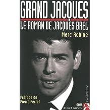 Grand Jacques: Le roman de Jacques Brel