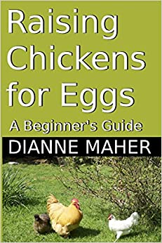 Raising Chickens for Eggs: A Beginner's Guide: Dianne ...