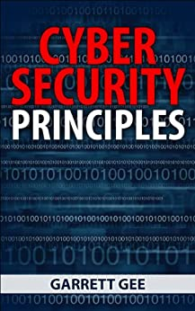 Cyber Security Principles by [Gee, Garrett]