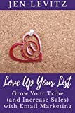 Love Up Your List: Grow Your Tribe (and Increase Sales) with Email Marketing