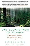 One Square Inch of Silence: One Man's Search for Natural Silence in a Noisy World by Gordon Hempton front cover
