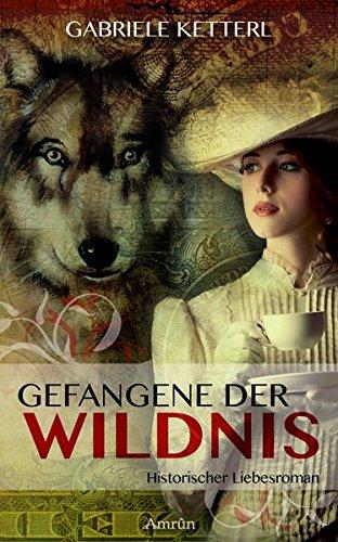 Gefangene der Wildnis: Historischer Liebesroman