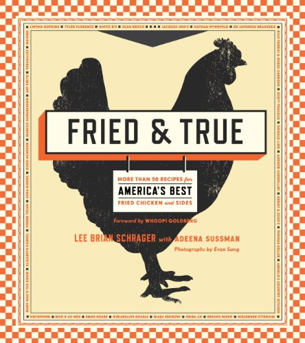 Fried & True: More than 50 Recipes for America's Best Fried Chicken and Sides by [Schrager, Lee Brian, Sussman, Adeena]