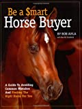 Be a Smart Horse Buyer: A Guide to Avoiding Common Mistakes and Finding the Right Horse for You