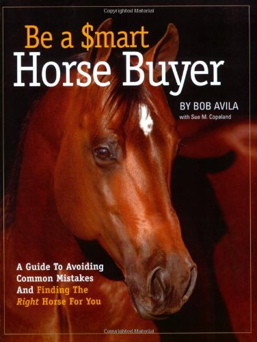 - Be a Smart Horse Buyer: A Guide to Avoiding Common Mistakes and Finding the Right Horse for You