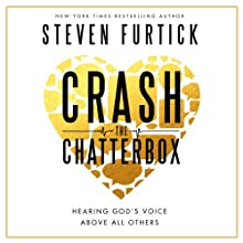 Crash the Chatterbox: Hearing God's Voice Above All Others Audiobook by Steven Furtick Narrated by Steven Furtick