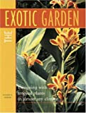 The Exotic Garden: Designing with Tropical Plants in Almost Any Climate
