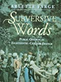 Subversive Words : Public Opinion in Eighteenth-Century France, Farge, Arlette, 0745613780