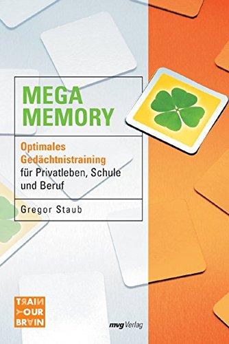 Mega Memory: Optimales Gedächtnistraining für Privatleben, Schule und Beruf (Train your brain)