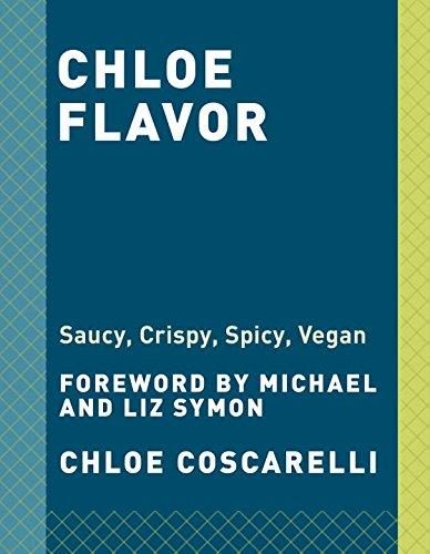 Chloe Flavor: Saucy, Crispy, Spicy, Vegan by Chloe Coscarelli