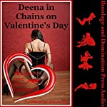 Deena in Chains on Valentine's Day (My Intense Bondage and Domination Experience): A Rough BDSM Stranger Sex Erotica Story - Valentine's Love and Lashings, Book 2 | Melanie Daunting