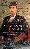 All Quiet on the Rappahannock Tonight: The Civil War Letters of Lt. Peter Hunt 1861-1864 1st Rhode Island Light Artillery