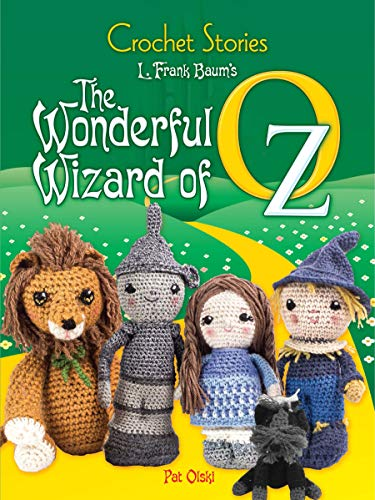 Crochet Stories: L. Frank Baum's The Wonderful Wizard of Oz -