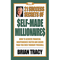 The 21 Success Secrets of Self-Made Millionaires: How to Achieve Financial Independence Faster and Easier Than You Ever…