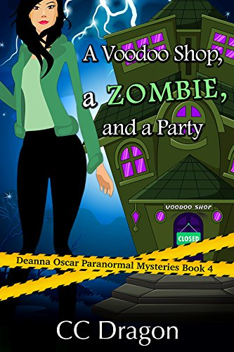 (A Voodoo Shop, A Zombie, And A Party (Deanna Oscar Paranormal Mystery Book 4))