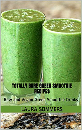 Totally Bare Green Smoothie Recipes Raw And Vegan Green