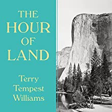 The Hour of Land: A Personal Topography of America's National Parks Audiobook by Terry Tempest Williams Narrated by Terry Williams