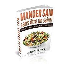 Manger sain sans être un saint!: Perdre du poids naturellement sans régime (French Edition)
