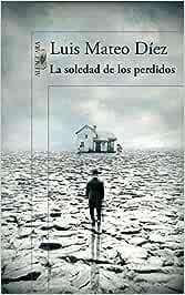 La soledad de los perdidos (Hispánica): Amazon.es: Díez, Luis Mateo: Libros