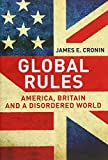 Book cover for Global Rules: America, Britain and a Disordered World