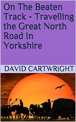On The Beaten Track: Travelling the Great North Road In Yorkshire ()