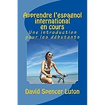 Apprendre l'espagnol international en cours: Une introduction pour les débutants (French Edition)