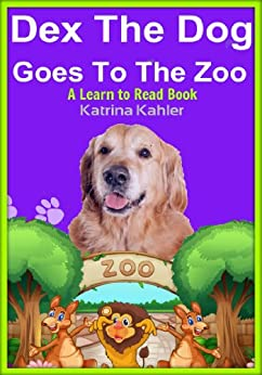 Dex The Dog Goes To The Zoo - Early Reader - A Learn to Read Book for Beginner Readers (Kindergarten and Preschool Easy to Read Level 1 Book) by [Kahler, Katrina, Campbell, Bob]