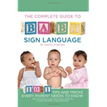 The Complete Guide to Baby Sign Language: 101 Tips and Tricks Every Parent Needs to Know