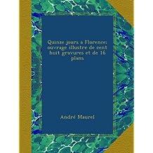 Quinze jours a Florence; ouvrage illustre de cent huit gravures et de 16 plans