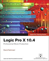 Logic Pro X 10.4 – Apple Pro Training Series: Professional Music Production Front Cover