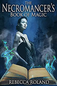 The Necromancer's Book of Magic (The Necromancer's Inheritance 3) by [Roland, Rebecca]