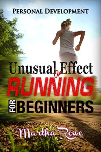Unusual Effect of Running: Running for Beginners (Personal Development Book): Healthy Living, How to Lose Weight Fast, Feeling Good, Increase Endurance, Weight Loss