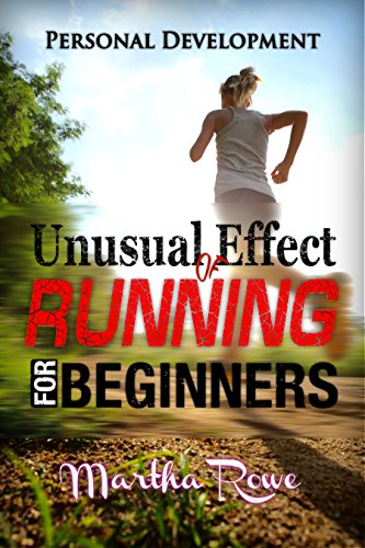 Unusual Effect of Running: Running for Beginners (Personal Development Book): Healthy Living, How to Lose Weight Fast, Feeling Good, Increase Endurance