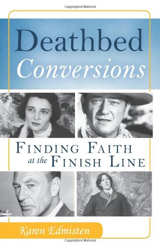 Deathbed Conversions: Finding Faith at the Finish Line ()