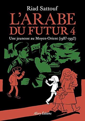 L'Arabe Du Futur - Volume 4 - Une Jeunesse Au Moyen Orient 1987-1992 French Edition