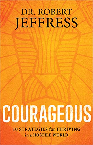 Courageous: 10 Strategies for Thriving in a Hostile World