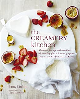 The Creamery Kitchen: Discover the Age-Old Tradition of Making Fresh Butters, Yogurts, Creams, and Soft Cheeses at Home: Amazon.es: Jenny Linford: Libros en ...