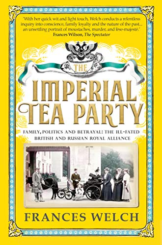 The Imperial Tea Party: Family, politics and betrayal - the ill-fated British and Russian royal alliance