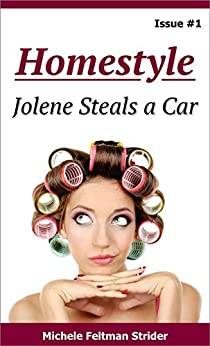Homestyle: Jolene Steals a Car (Homestyle  Book 1) by [Feltman Strider, Michele]