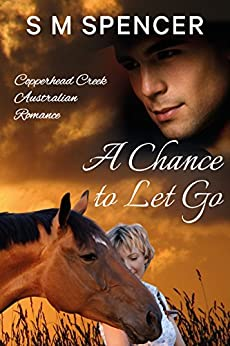 A Chance to Let Go (Copperhead Creek - Australian Romance Book 3) by [Spencer, S M]