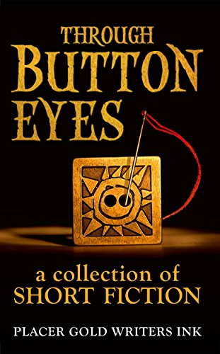Through Button Eyes: A Collection Of Short Fiction by Placer Gold Writers Ink & Others ebook deal