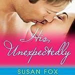 His, Unexpectedly   Susan Fox